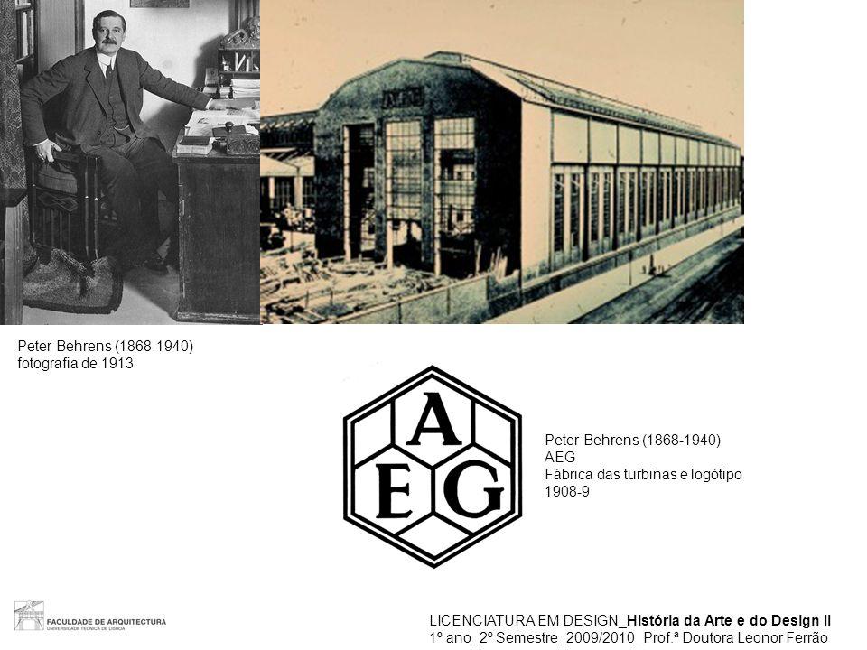 LICENCIATURA EM DESIGN_História da Arte e do Design II 1º ano_2º Semestre_2009/2010_Prof.ª Doutora Leonor Ferrão Peter Behrens (1868-1940) fotografia