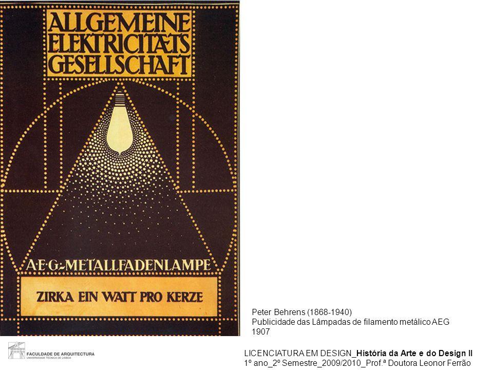 LICENCIATURA EM DESIGN_História da Arte e do Design II 1º ano_2º Semestre_2009/2010_Prof.ª Doutora Leonor Ferrão Peter Behrens (1868-1940) Publicidade das Lâmpadas de filamento metálico AEG 1907