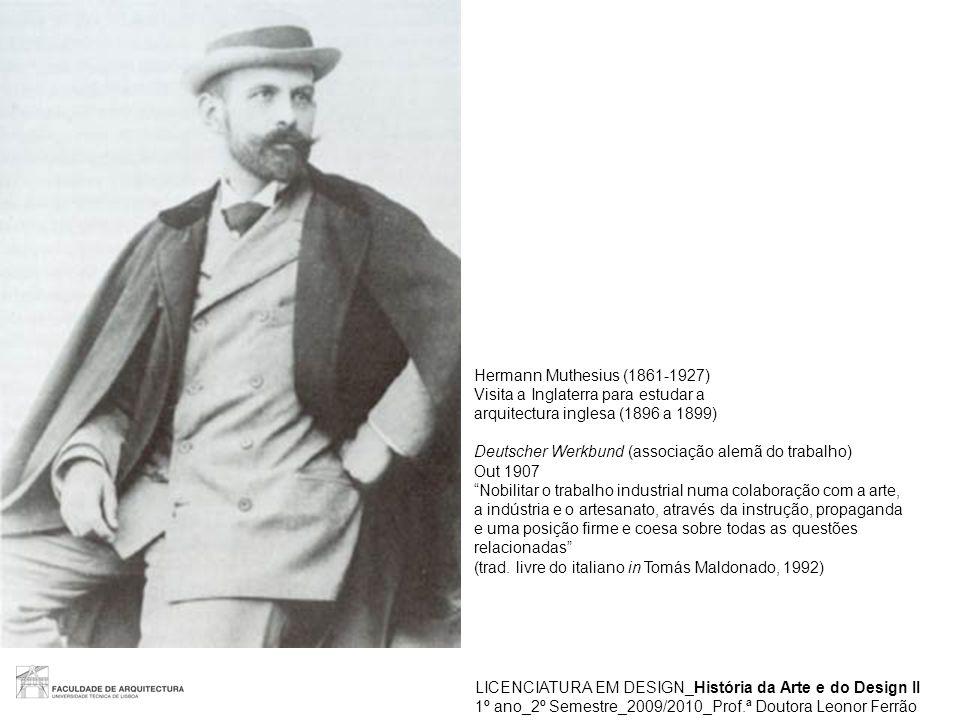 LICENCIATURA EM DESIGN_História da Arte e do Design II 1º ano_2º Semestre_2009/2010_Prof.ª Doutora Leonor Ferrão Hermann Muthesius (1861-1927) Visita