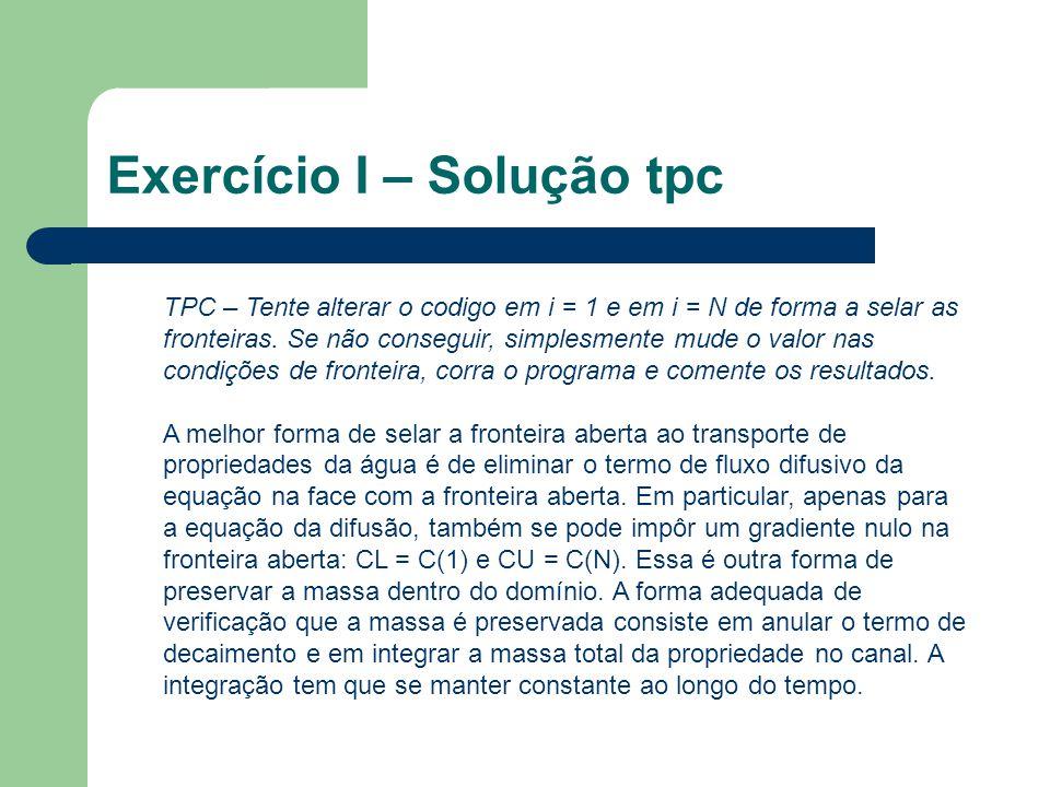 Exercício I – Solução tpc TPC – Tente alterar o codigo em i = 1 e em i = N de forma a selar as fronteiras. Se não conseguir, simplesmente mude o valor