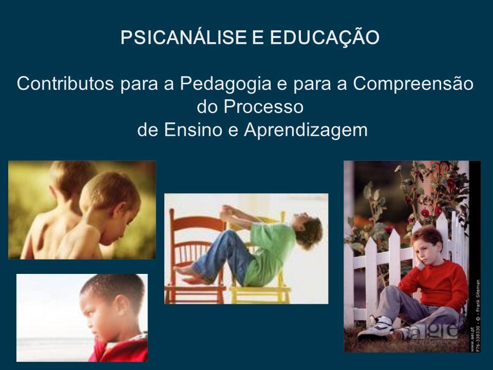 PSICANÁLISE E EDUCAÇÃO Contributos para a Pedagogia e para a Compreensão do Processo de Ensino e Aprendizagem