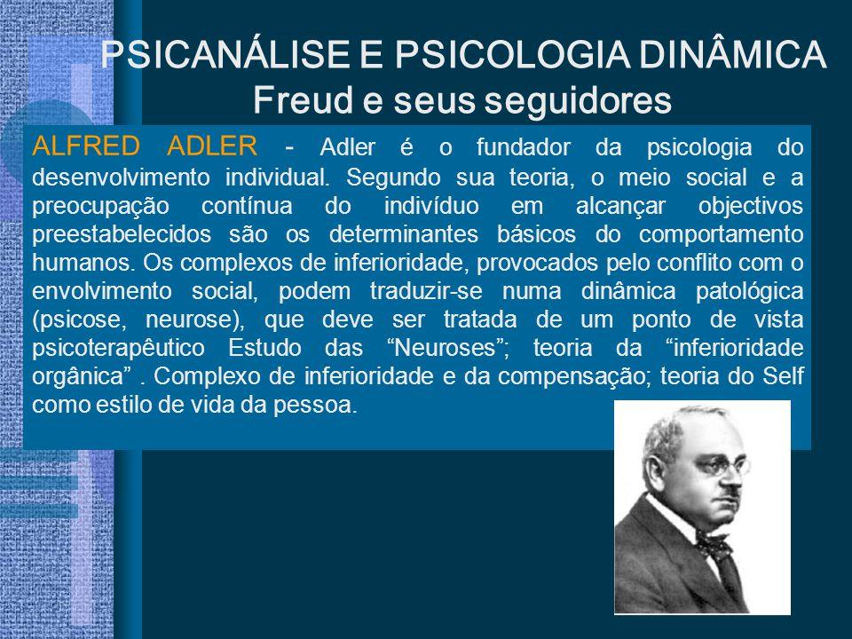ALFRED ADLER - Adler é o fundador da psicologia do desenvolvimento individual. Segundo sua teoria, o meio social e a preocupação contínua do indivíduo