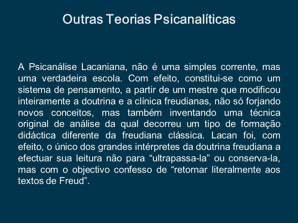 A Psicanálise Lacaniana, não é uma simples corrente, mas uma verdadeira escola. Com efeito, constitui-se como um sistema de pensamento, a partir de um