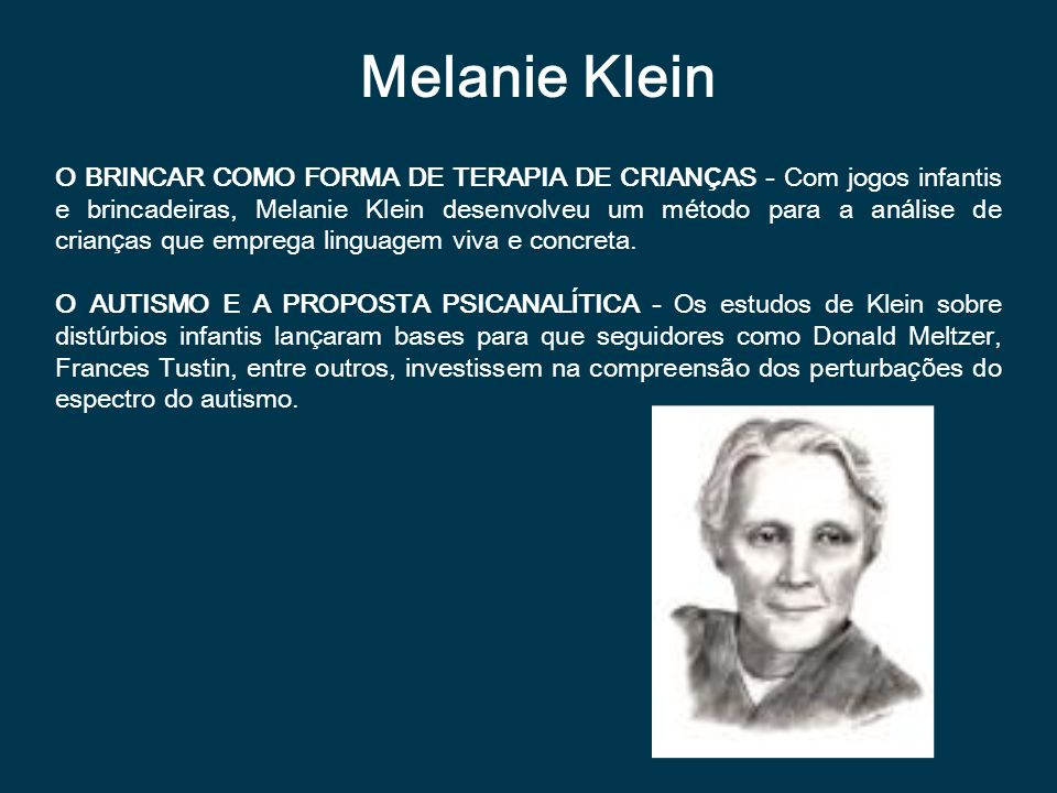 Melanie Klein O BRINCAR COMO FORMA DE TERAPIA DE CRIAN Ç AS - Com jogos infantis e brincadeiras, Melanie Klein desenvolveu um m é todo para a an á lis