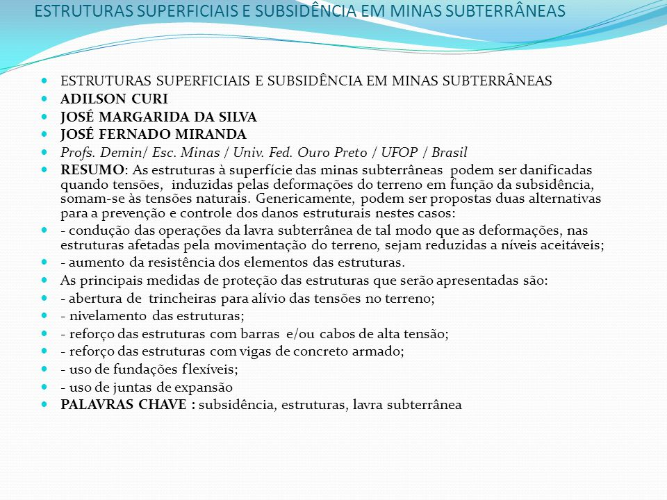 ESTRUTURAS SUPERFICIAIS E SUBSIDÊNCIA EM MINAS SUBTERRÂNEAS ADILSON CURI JOSÉ MARGARIDA DA SILVA JOSÉ FERNADO MIRANDA Profs. Demin/ Esc. Minas / Univ.