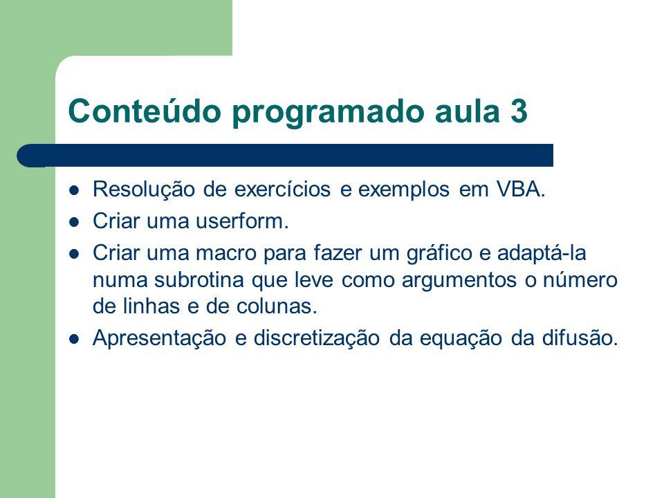 Conteúdo programado aula 3 Resolução de exercícios e exemplos em VBA. Criar uma userform. Criar uma macro para fazer um gráfico e adaptá-la numa subro
