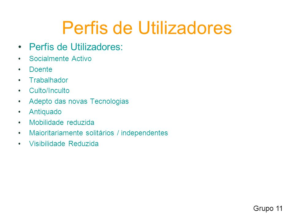 Perfis de Utilizadores Perfis de Utilizadores: Socialmente Activo Doente Trabalhador Culto/Inculto Adepto das novas Tecnologias Antiquado Mobilidade r
