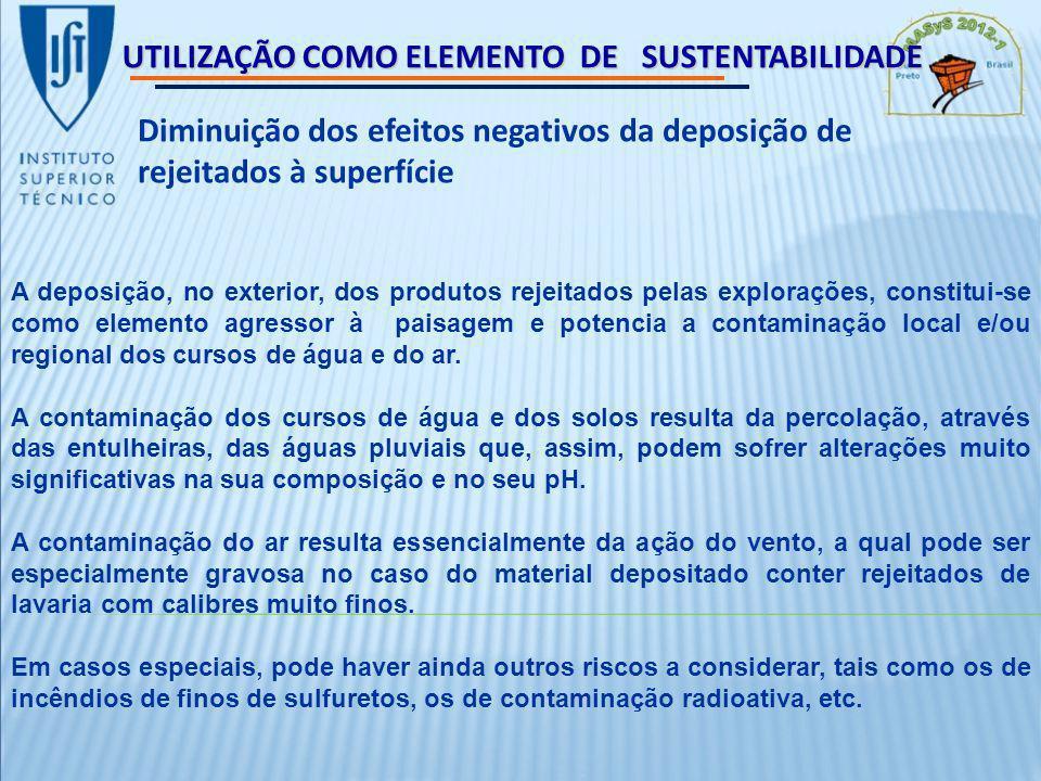 UTILIZAÇÃO COMO ELEMENTO DE SUSTENTABILIDADE Diminuição dos efeitos negativos da deposição de rejeitados à superfície A deposição, no exterior, dos produtos rejeitados pelas explorações, constitui-se como elemento agressor à paisagem e potencia a contaminação local e/ou regional dos cursos de água e do ar.