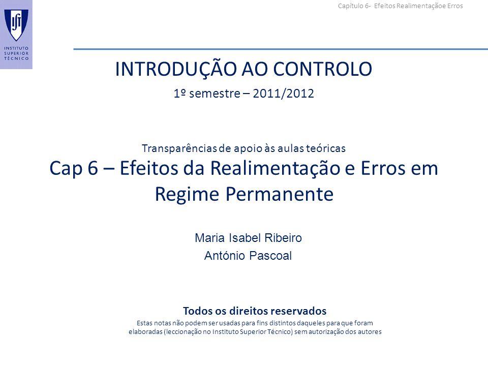 Capítulo 6- Efeitos Realimentaçãoe Erros Cap 6 – Efeitos da Realimentação e Erros em Regime Permanente Maria Isabel Ribeiro António Pascoal Transparên