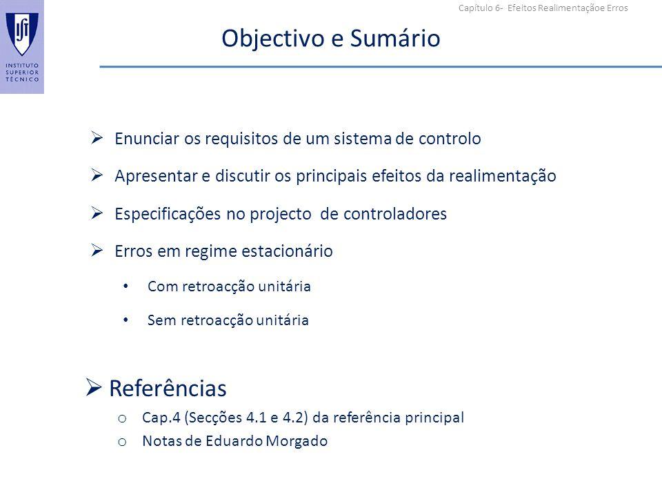 Capítulo 6- Efeitos Realimentaçãoe Erros Objectivo e Sumário Enunciar os requisitos de um sistema de controlo Apresentar e discutir os principais efei