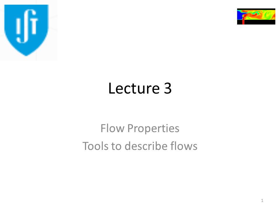 Lecture 3 Flow Properties Tools to describe flows 1