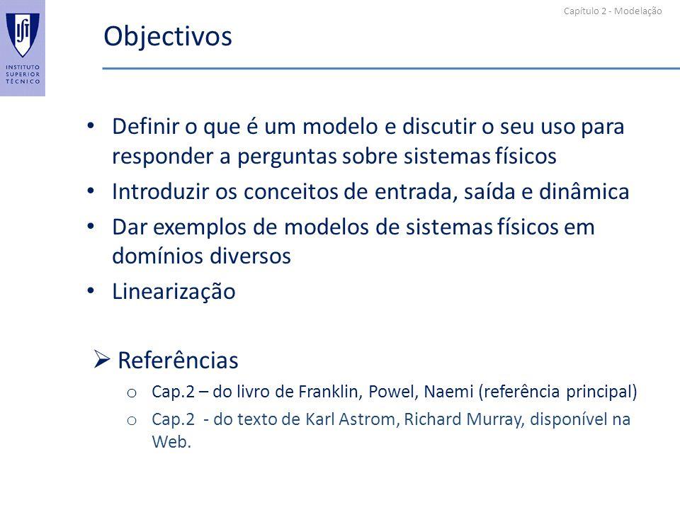Capítulo 2 - Modelação Objectivos Definir o que é um modelo e discutir o seu uso para responder a perguntas sobre sistemas físicos Introduzir os conce