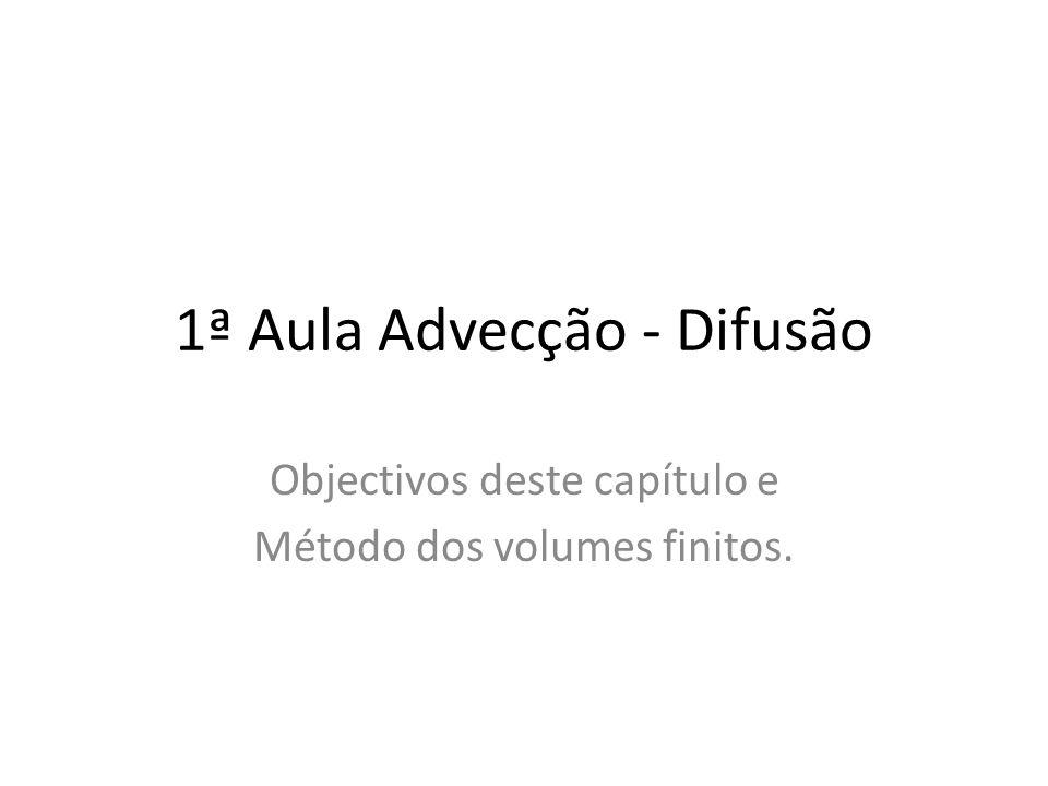 1ª Aula Advecção - Difusão Objectivos deste capítulo e Método dos volumes finitos.