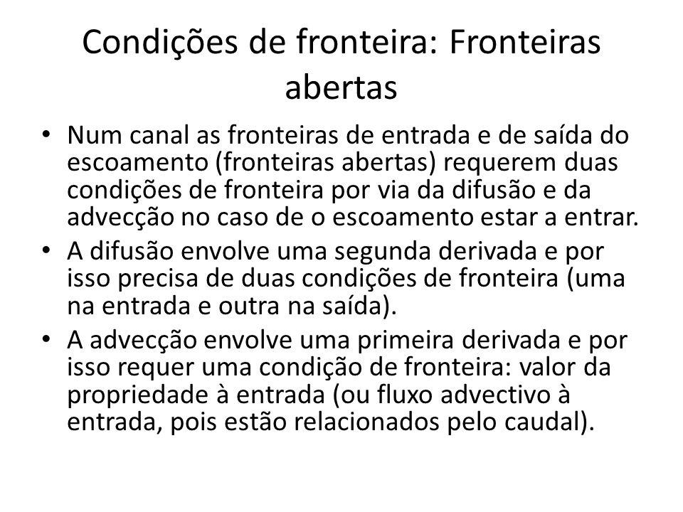 Condições de fronteira: Fronteiras abertas Num canal as fronteiras de entrada e de saída do escoamento (fronteiras abertas) requerem duas condições de fronteira por via da difusão e da advecção no caso de o escoamento estar a entrar.