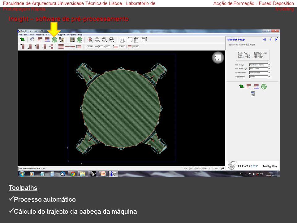 Faculdade de Arquitectura Universidade Técnica de Lisboa - Laboratório de Prototipagem Rápida Acção de Formação – Fused Deposition Modeling Insight –