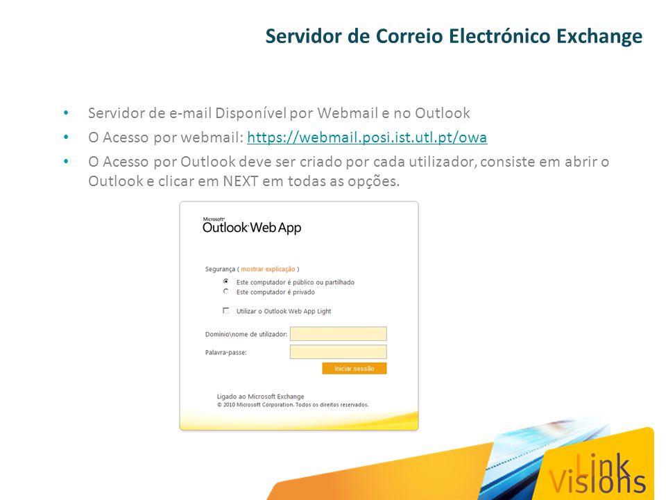 Servidor de Correio Electrónico Exchange Servidor de e-mail Disponível por Webmail e no Outlook O Acesso por webmail: https://webmail.posi.ist.utl.pt/owahttps://webmail.posi.ist.utl.pt/owa O Acesso por Outlook deve ser criado por cada utilizador, consiste em abrir o Outlook e clicar em NEXT em todas as opções.
