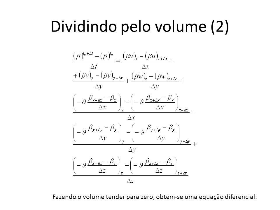 Dividindo pelo volume (2) Fazendo o volume tender para zero, obtém-se uma equação diferencial.