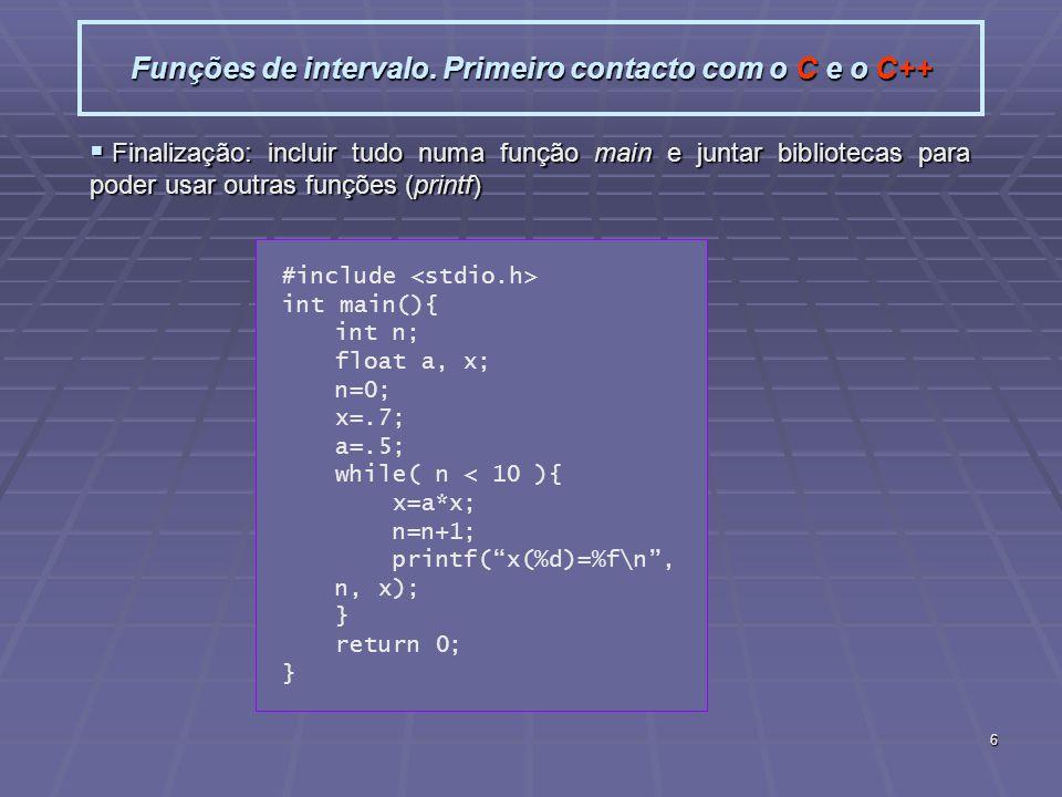 6 Funções de intervalo. Primeiro contacto com o C e o C++ Finalização: incluir tudo numa função main e juntar bibliotecas para poder usar outras funçõ