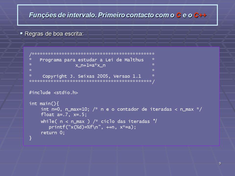 9 Funções de intervalo. Primeiro contacto com o C e o C++ Regras de boa escrita: Regras de boa escrita: Antes de começar a programar fazer um esquema