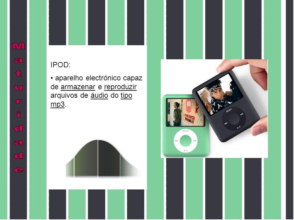 IPOD: aparelho electrónico capaz de armazenar e reproduzir arquivos de áudio do tipo mp3.