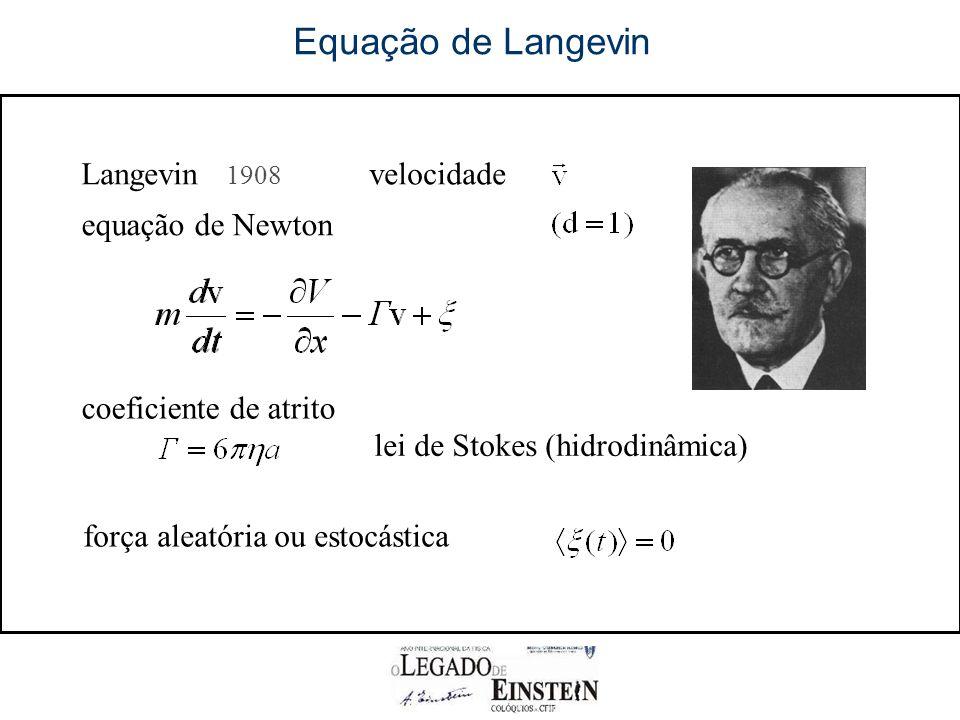 Equação de Langevin Langevin 1908 velocidade coeficiente de atrito força aleatória ou estocástica equação de Newton r lei de Stokes (hidrodinâmica)