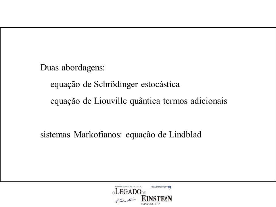 Duas abordagens: equação de Schrödinger estocástica equação de Liouville quântica termos adicionais sistemas Markofianos: equação de Lindblad
