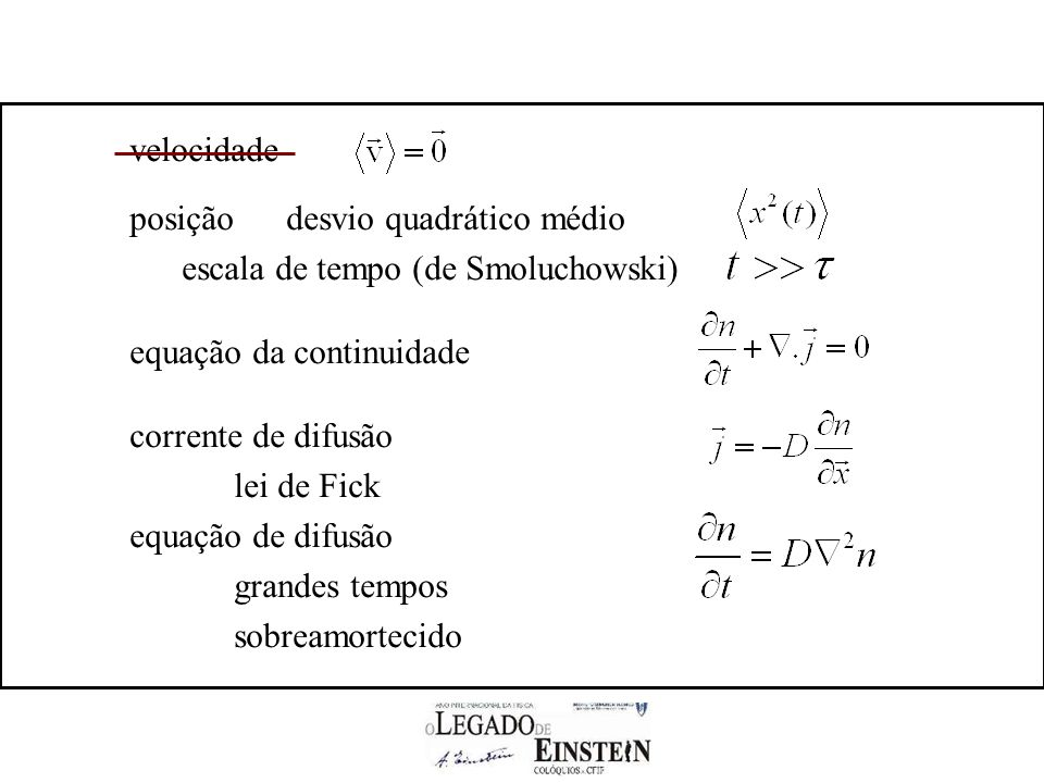 velocidade posiçãodesvio quadrático médio escala de tempo (de Smoluchowski) equação da continuidade corrente de difusão lei de Fick equação de difusão grandes tempos sobreamortecido