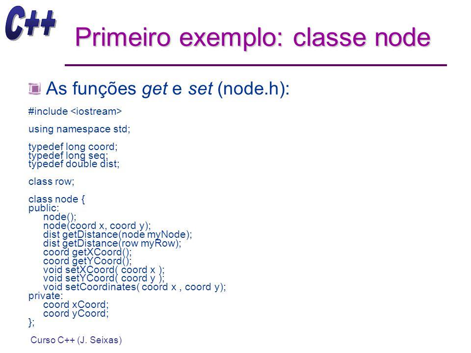 Curso C++ (J. Seixas) Primeiro exemplo: classe node As funções get e set (node.h): #include using namespace std; typedef long coord; typedef long seq;