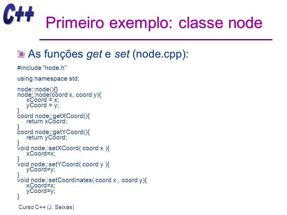 Curso C++ (J. Seixas) Primeiro exemplo: classe node As funções get e set (node.cpp): #include