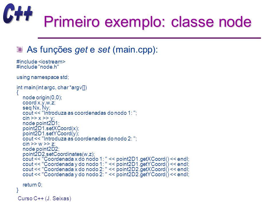 Curso C++ (J. Seixas) Primeiro exemplo: classe node As funções get e set (main.cpp): #include #include