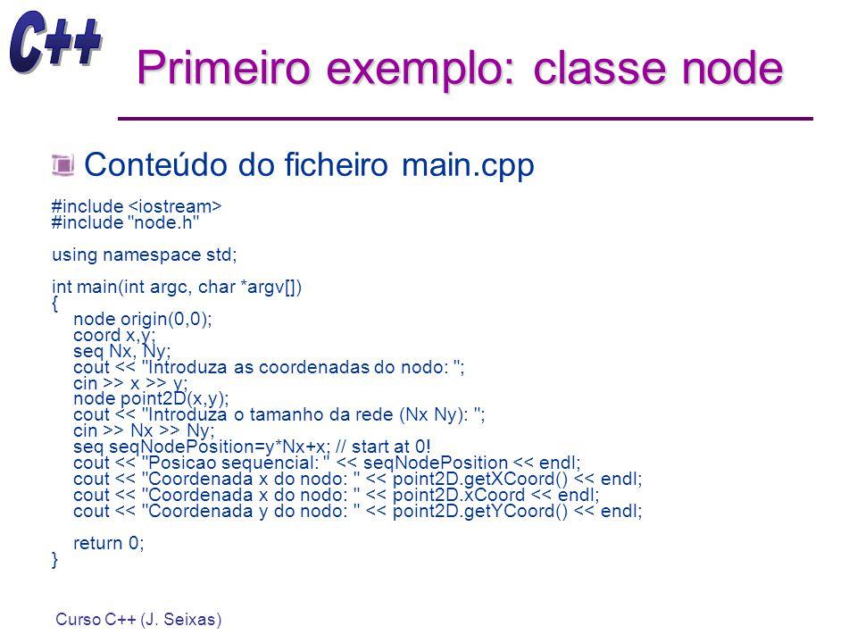 Curso C++ (J. Seixas) Primeiro exemplo: classe node Conteúdo do ficheiro main.cpp #include #include