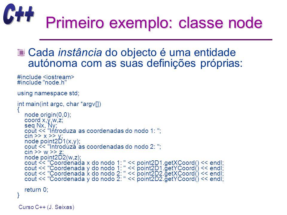 Curso C++ (J. Seixas) Primeiro exemplo: classe node Cada instância do objecto é uma entidade autónoma com as suas definições próprias: #include #inclu