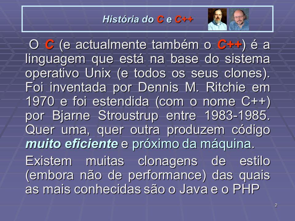 2 História do C e C++ O C (e actualmente também o C++) é a linguagem que está na base do sistema operativo Unix (e todos os seus clones).