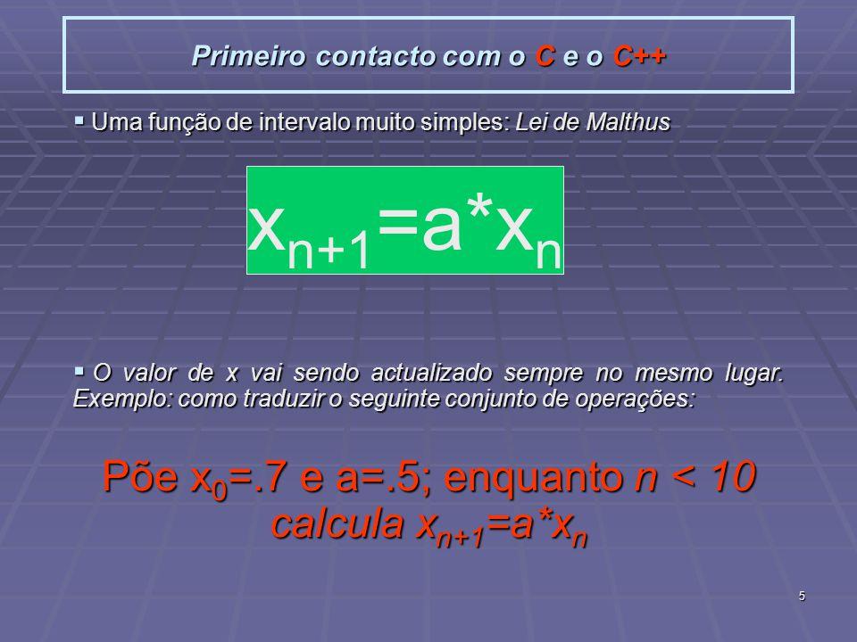 6 Primeiro contacto com o C e o C++ Em C++ isto dá: Em C++ isto dá: Inteiros (int) e reais (float) são codificados de forma diferente e por isso têm de ser declarados de forma diferente Inteiros (int) e reais (float) são codificados de forma diferente e por isso têm de ser declarados de forma diferente O C e C++ distinguem minúsculas de maiúsculas (case sensitive); O C e C++ distinguem minúsculas de maiúsculas (case sensitive); As instruções terminam normalmente com ponto e vírgula; As instruções terminam normalmente com ponto e vírgula; Chavetas ({ }) são usadas para agrupar instruções; Chavetas ({ }) são usadas para agrupar instruções; int n; float a, x; n=0; x=.7; a=.5; while( n < 10 ){ x=a*x; n=n+1; }