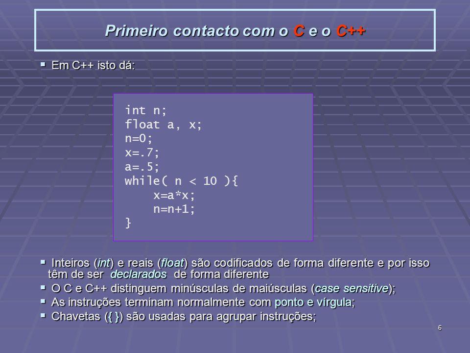 7 Primeiro contacto com o C e o C++ Finalização: incluir tudo numa função main e juntar bibliotecas para poder usar outras funções (printf).