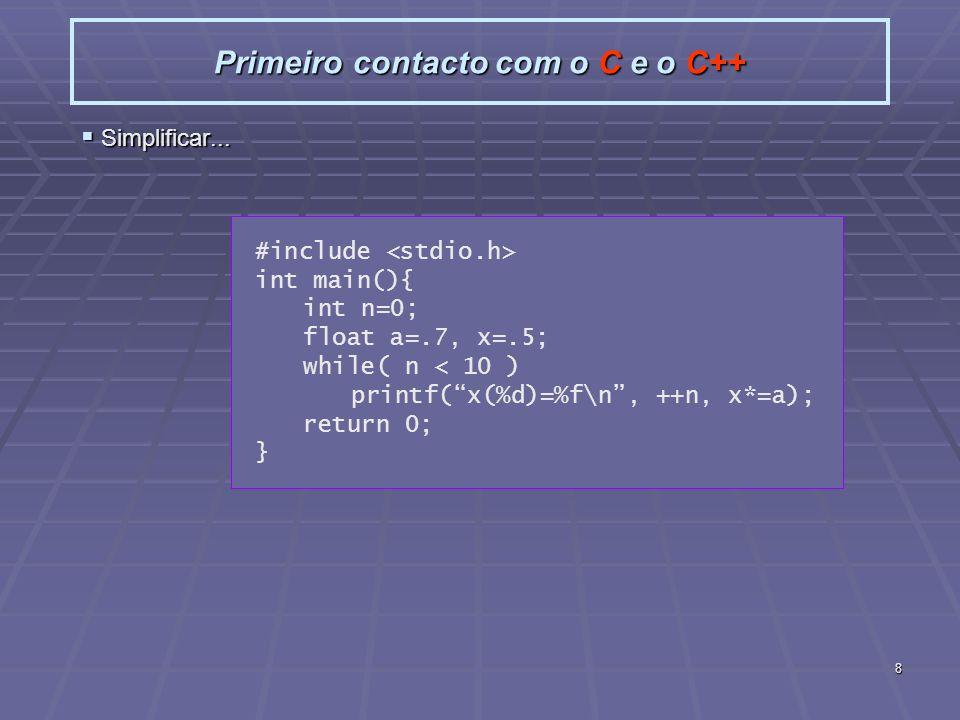 8 Primeiro contacto com o C e o C++ Simplificar...