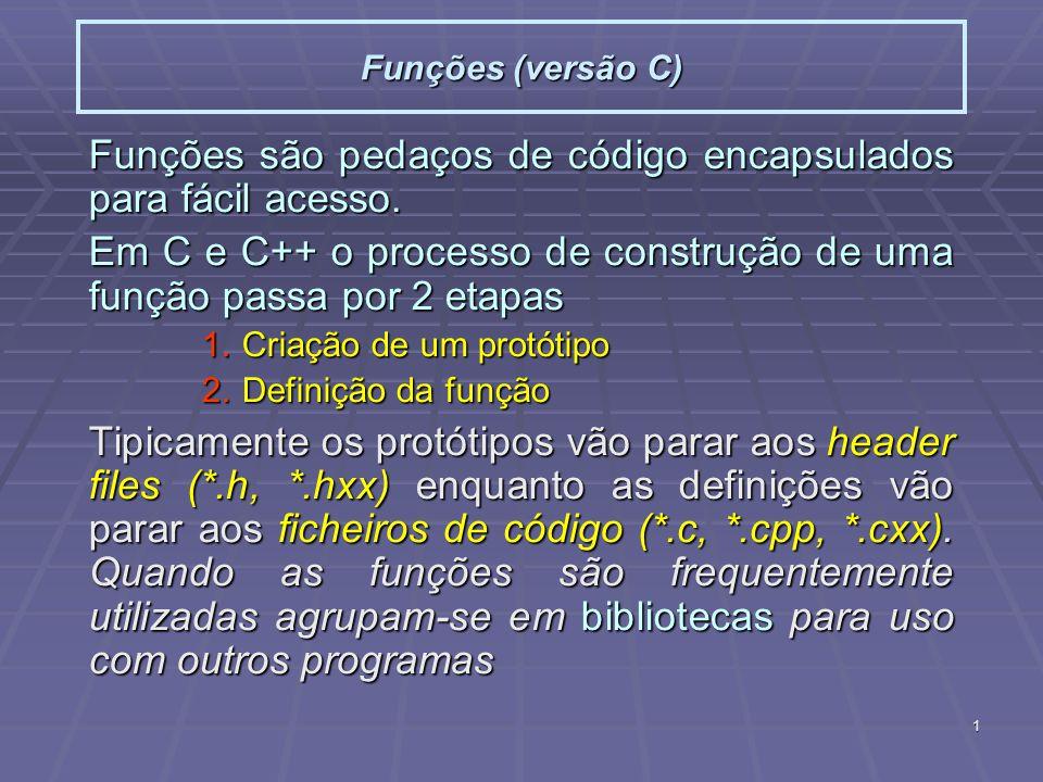 1 Funções (versão C) Funções são pedaços de código encapsulados para fácil acesso. Em C e C++ o processo de construção de uma função passa por 2 etapa