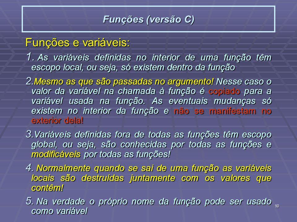 10 Funções (versão C) Funções e variáveis: 1.