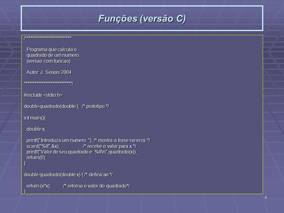 4 Funções (versão C) /************************** Programa que calcula o Programa que calcula o quadrado de um numero. quadrado de um numero. (versao c