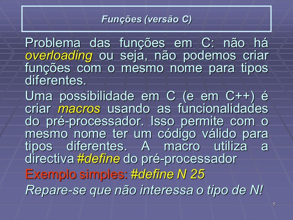 5 Funções (versão C) Problema das funções em C: não há overloading ou seja, não podemos criar funções com o mesmo nome para tipos diferentes.