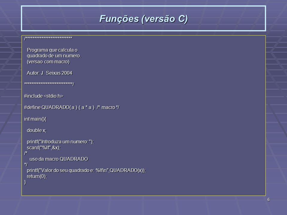 6 Funções (versão C) /************************** Programa que calcula o Programa que calcula o quadrado de um numero. quadrado de um numero. (versao c