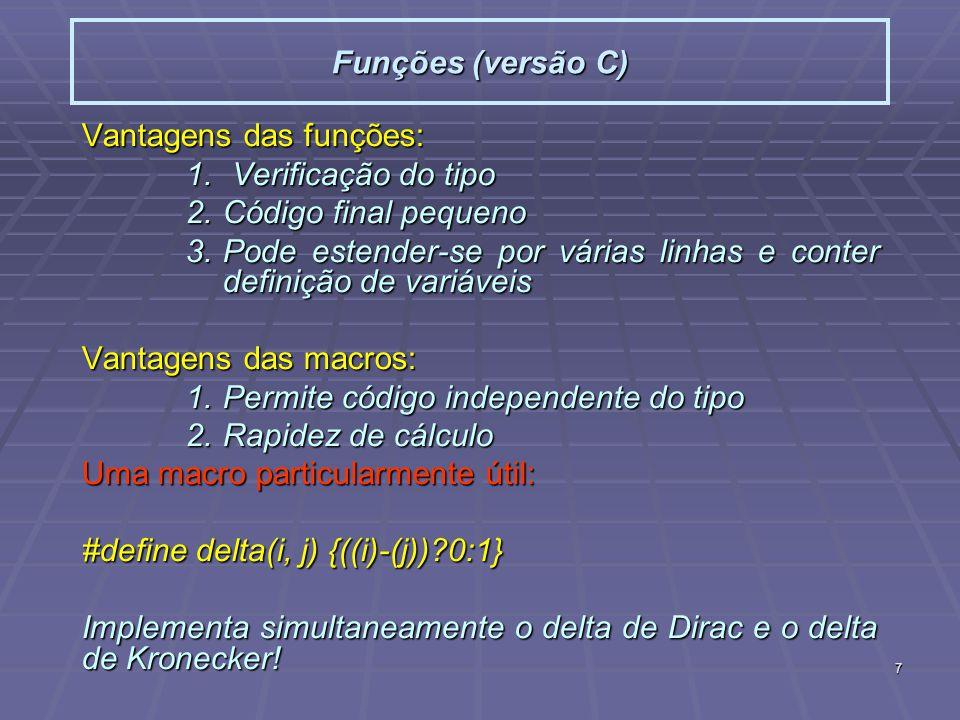 7 Funções (versão C) Vantagens das funções: 1. Verificação do tipo 2.Código final pequeno 3.Pode estender-se por várias linhas e conter definição de v
