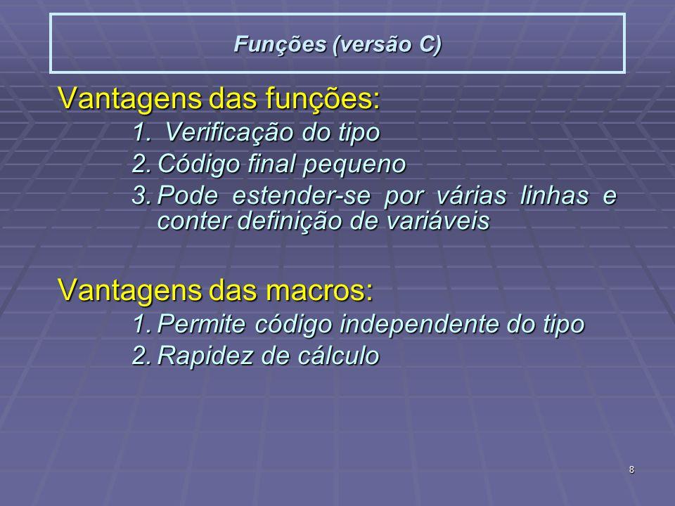 8 Funções (versão C) Vantagens das funções: 1. Verificação do tipo 2.Código final pequeno 3.Pode estender-se por várias linhas e conter definição de v