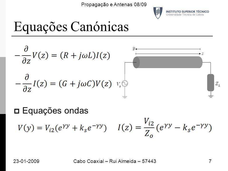 Equações Canónicas Equações ondas 23-01-20097Cabo Coaxial – Rui Almeida – 57443 Propagação e Antenas 08/09