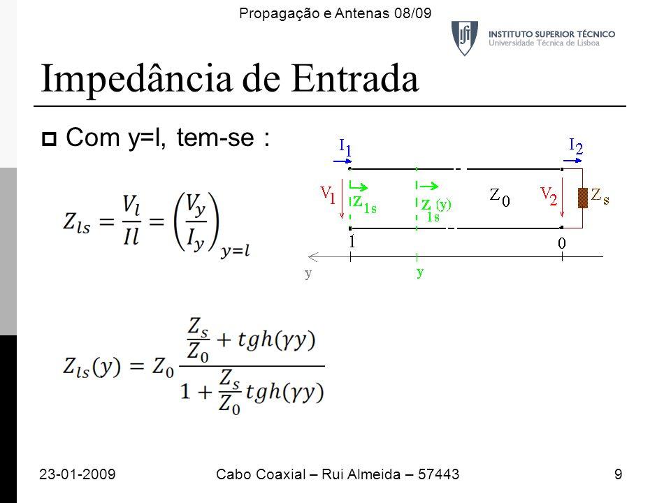 Com y=l, tem-se : Impedância de Entrada 23-01-20099Cabo Coaxial – Rui Almeida – 57443 Propagação e Antenas 08/09