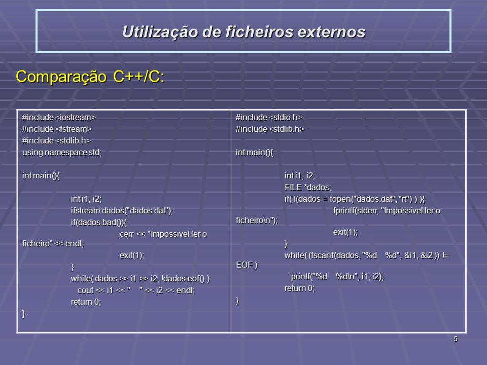 5 Comparação C++/C: Utilização de ficheiros externos #include #include using namespace std; int main(){ int i1, i2; ifstream dados(