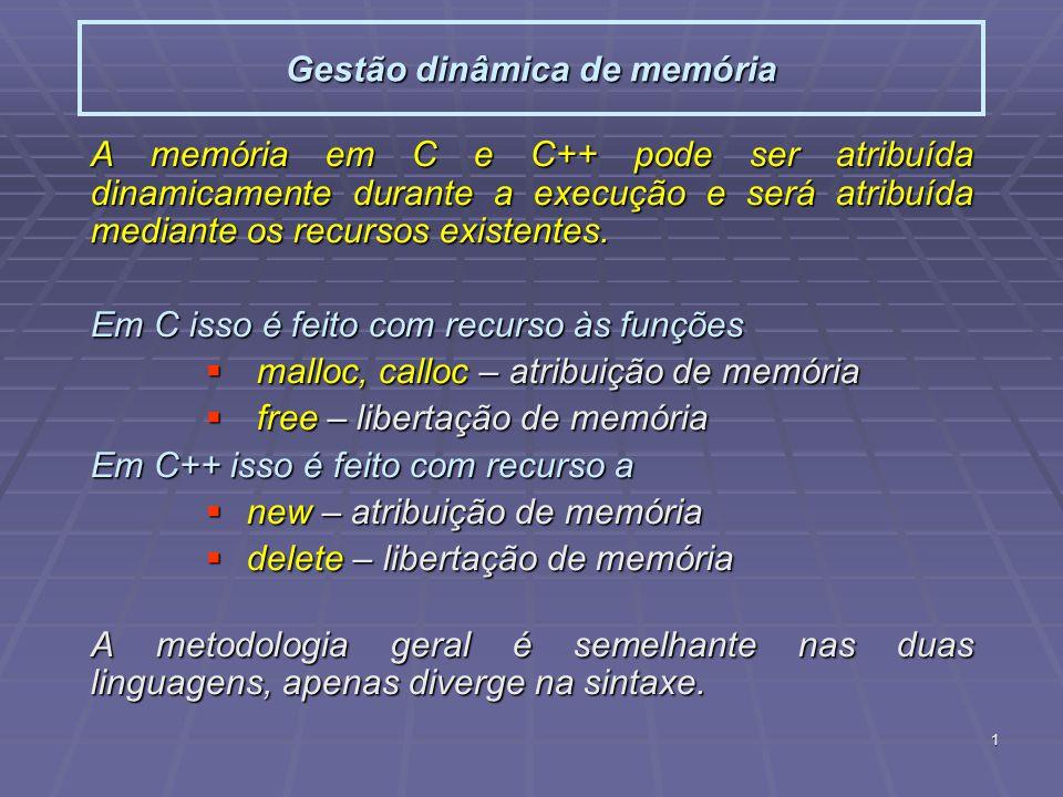 1 Gestão dinâmica de memória A memória em C e C++ pode ser atribuída dinamicamente durante a execução e será atribuída mediante os recursos existentes
