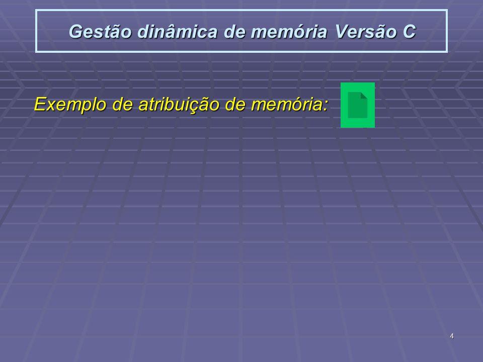 4 Gestão dinâmica de memória Versão C Exemplo de atribuição de memória: