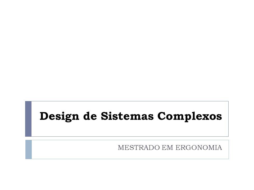 Design de Sistemas Complexos MESTRADO EM ERGONOMIA