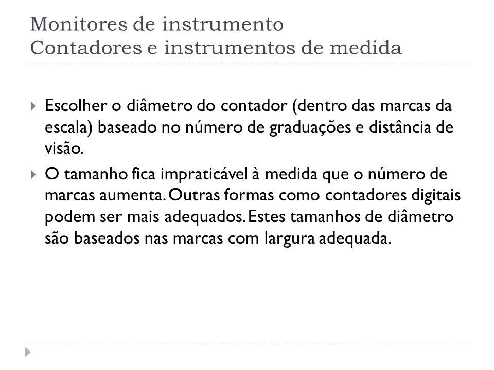 Monitores de instrumento Contadores e instrumentos de medida Escolher o diâmetro do contador (dentro das marcas da escala) baseado no número de gradua